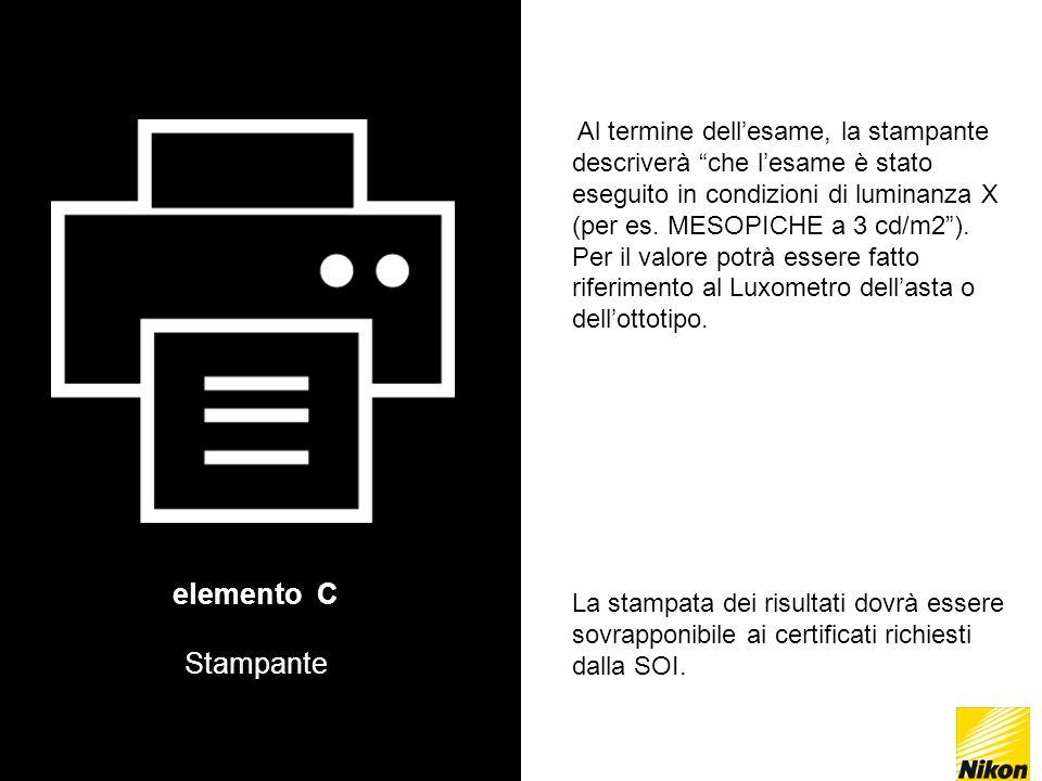 elemento C Stampante Al termine dellesame, la stampante descriverà che lesame è stato eseguito in condizioni di luminanza X (per es.
