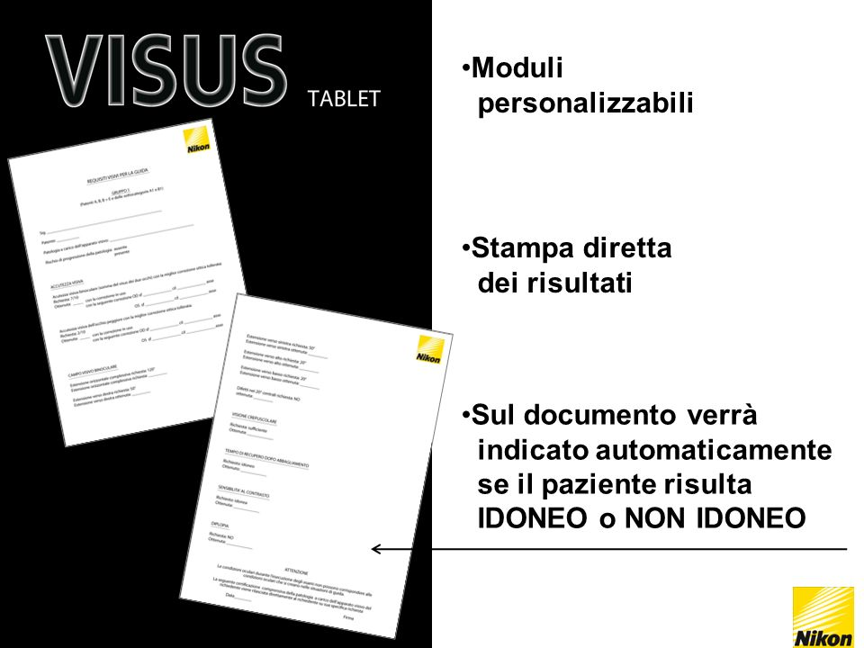Moduli personalizzabili Stampa diretta dei risultati Sul documento verrà indicato automaticamente se il paziente risulta IDONEO o NON IDONEO