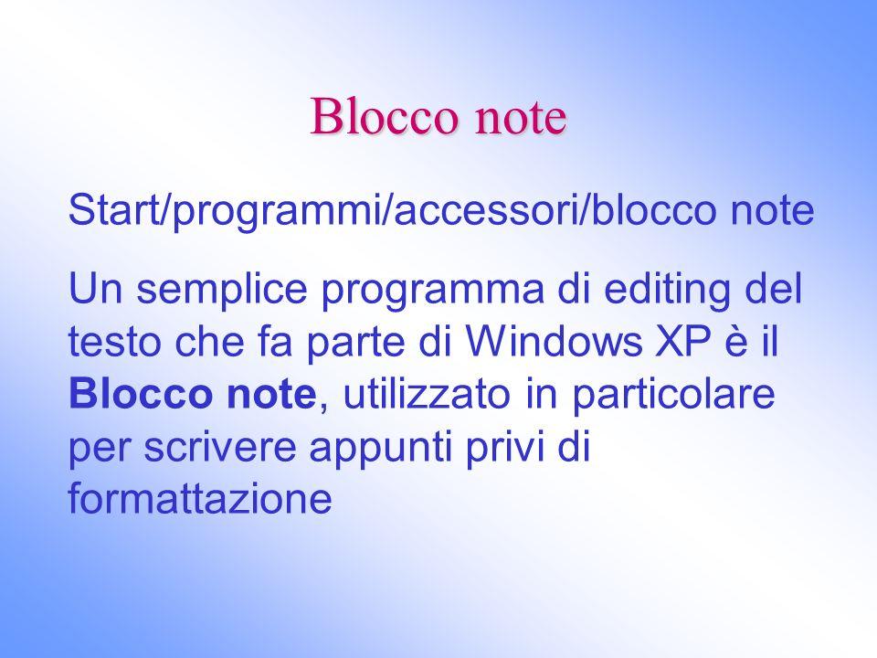 Blocco note Start/programmi/accessori/blocco note Un semplice programma di editing del testo che fa parte di Windows XP è il Blocco note, utilizzato i