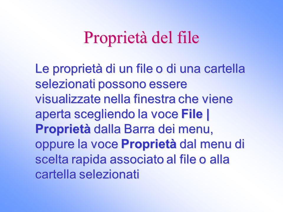 Proprietà del file Le proprietà di un file o di una cartella selezionati possono essere visualizzate nella finestra che viene aperta scegliendo la voc