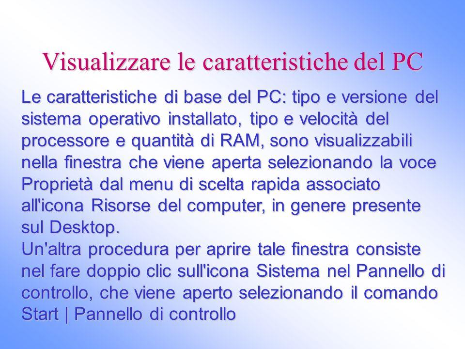 Visualizzare le caratteristiche del PC Le caratteristiche di base del PC: tipo e versione del sistema operativo installato, tipo e velocità del proces