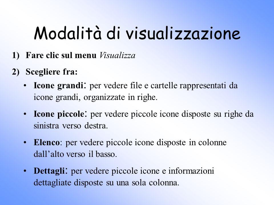 Modalità di visualizzazione Icone grandi : per vedere file e cartelle rappresentati da icone grandi, organizzate in righe. Icone piccole : per vedere