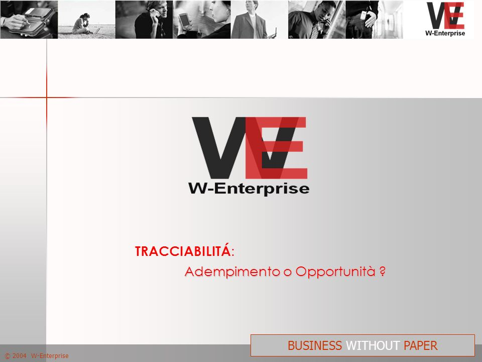 © 2004 W-Enterprise BUSINESS WITHOUT PAPER Adempimento o Opportunità ? TRACCIABILITÁ :