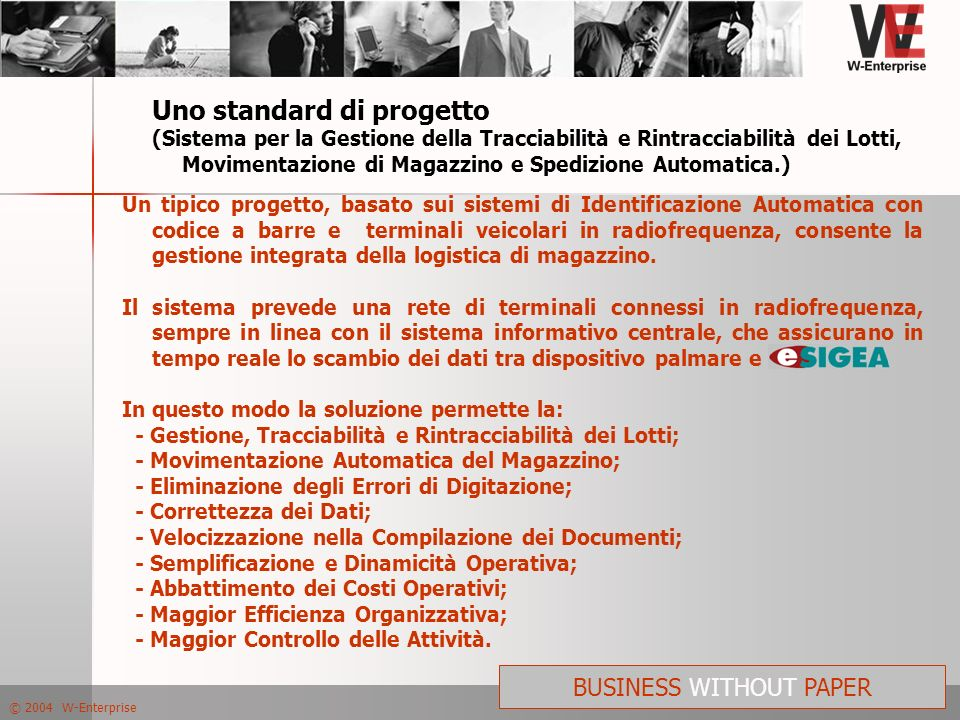 © 2004 W-Enterprise BUSINESS WITHOUT PAPER Uno standard di progetto (Sistema per la Gestione della Tracciabilità e Rintracciabilità dei Lotti, Movimen