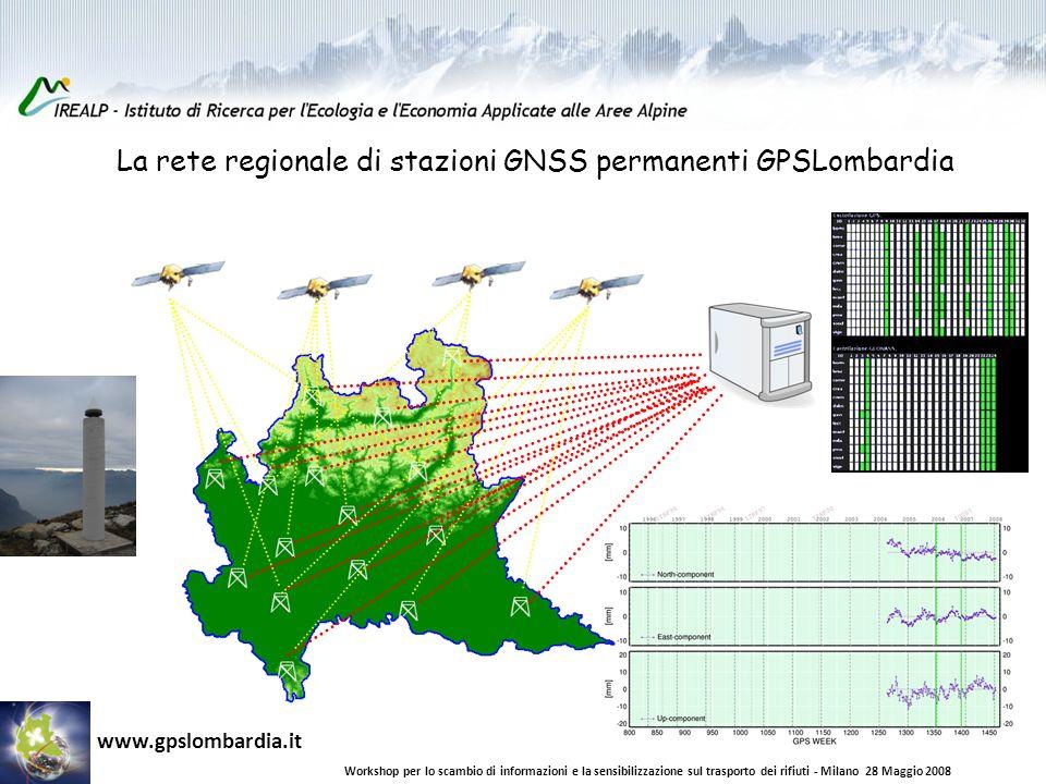 La rete regionale di stazioni GNSS permanenti GPSLombardia Workshop per lo scambio di informazioni e la sensibilizzazione sul trasporto dei rifiuti - Milano 28 Maggio 2008 www.gpslombardia.it