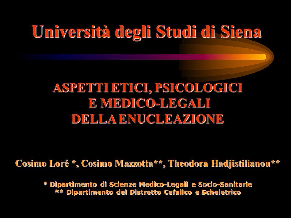 Università degli Studi di Siena ASPETTI ETICI, PSICOLOGICI E MEDICO-LEGALI E MEDICO-LEGALI DELLA ENUCLEAZIONE Cosimo Loré *, Cosimo Mazzotta**, Theodo