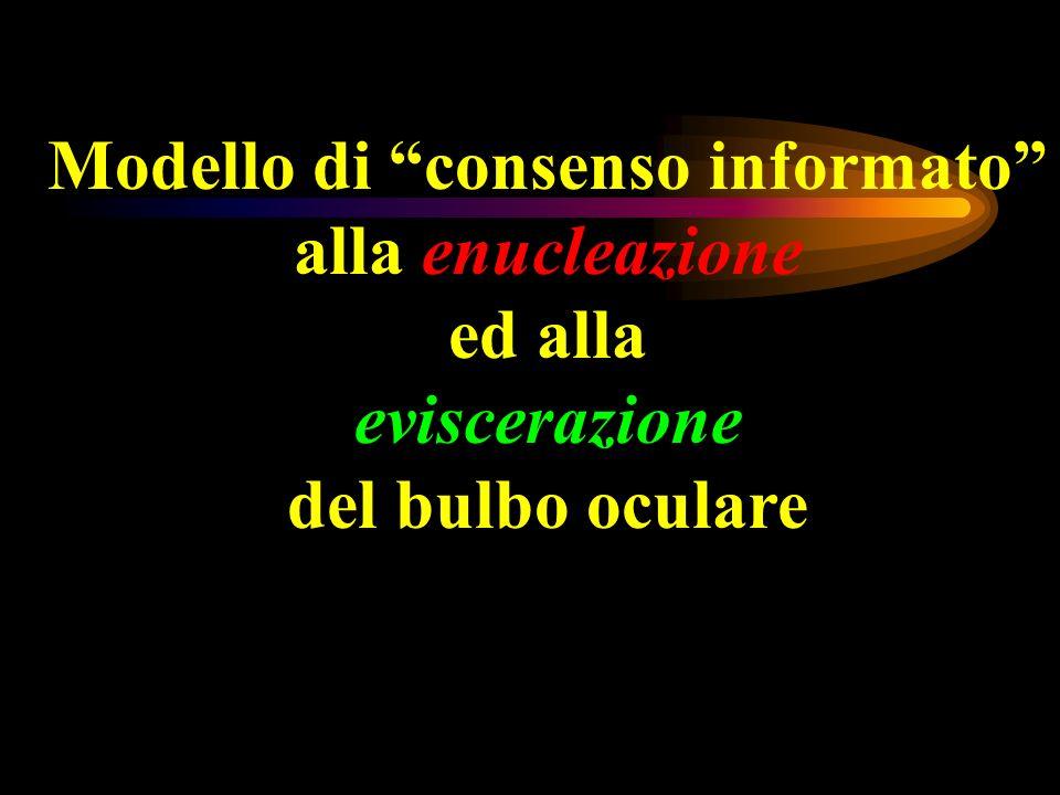 Modello di consenso informato alla enucleazione ed alla eviscerazione del bulbo oculare