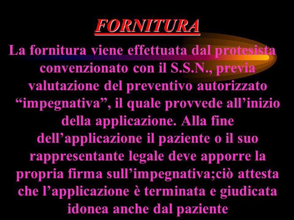 FORNITURA La fornitura viene effettuata dal protesista convenzionato con il S.S.N., previa valutazione del preventivo autorizzato impegnativa, il qual
