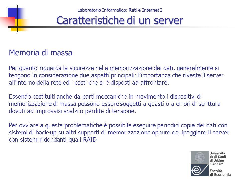 Laboratorio Informatico: Reti e Internet I Caratteristiche di un server Memoria di massa Per quanto riguarda la sicurezza nella memorizzazione dei dat