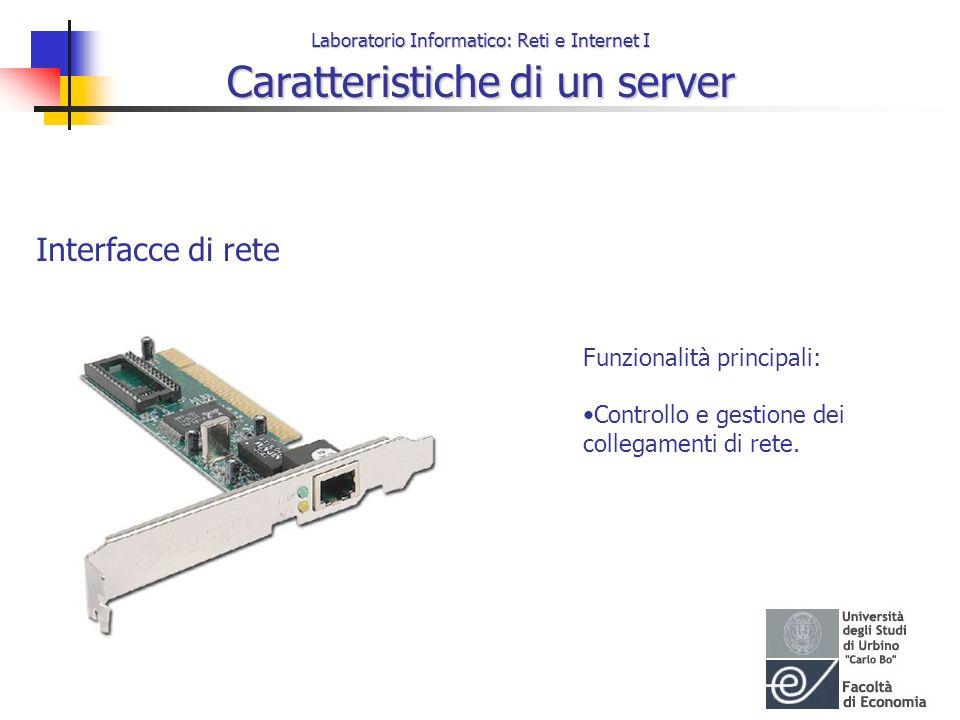 Laboratorio Informatico: Reti e Internet I Caratteristiche di un server Interfacce di rete Funzionalità principali: Controllo e gestione dei collegame