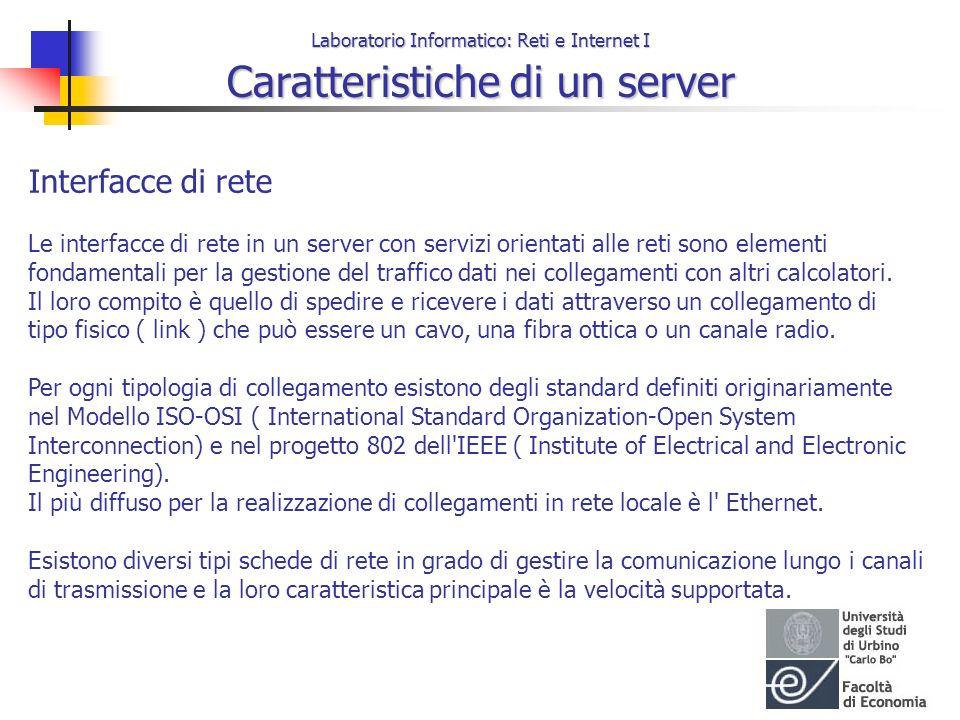 Laboratorio Informatico: Reti e Internet I Caratteristiche di un server Interfacce di rete Le interfacce di rete in un server con servizi orientati al