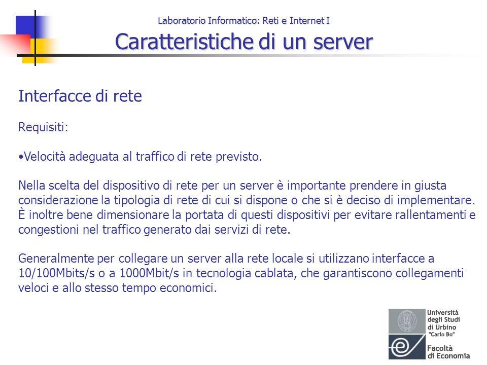 Laboratorio Informatico: Reti e Internet I Caratteristiche di un server Interfacce di rete Requisiti: Velocità adeguata al traffico di rete previsto.