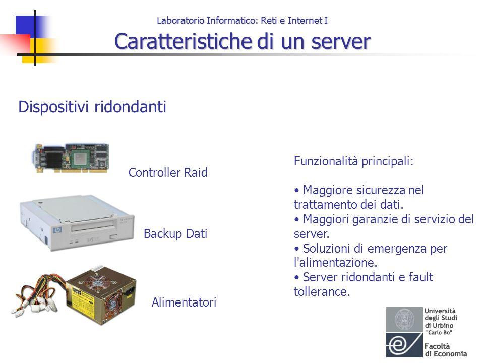Laboratorio Informatico: Reti e Internet I Caratteristiche di un server Dispositivi ridondanti Funzionalità principali: Maggiore sicurezza nel trattam