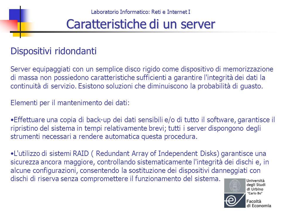 Laboratorio Informatico: Reti e Internet I Caratteristiche di un server Dispositivi ridondanti Server equipaggiati con un semplice disco rigido come d