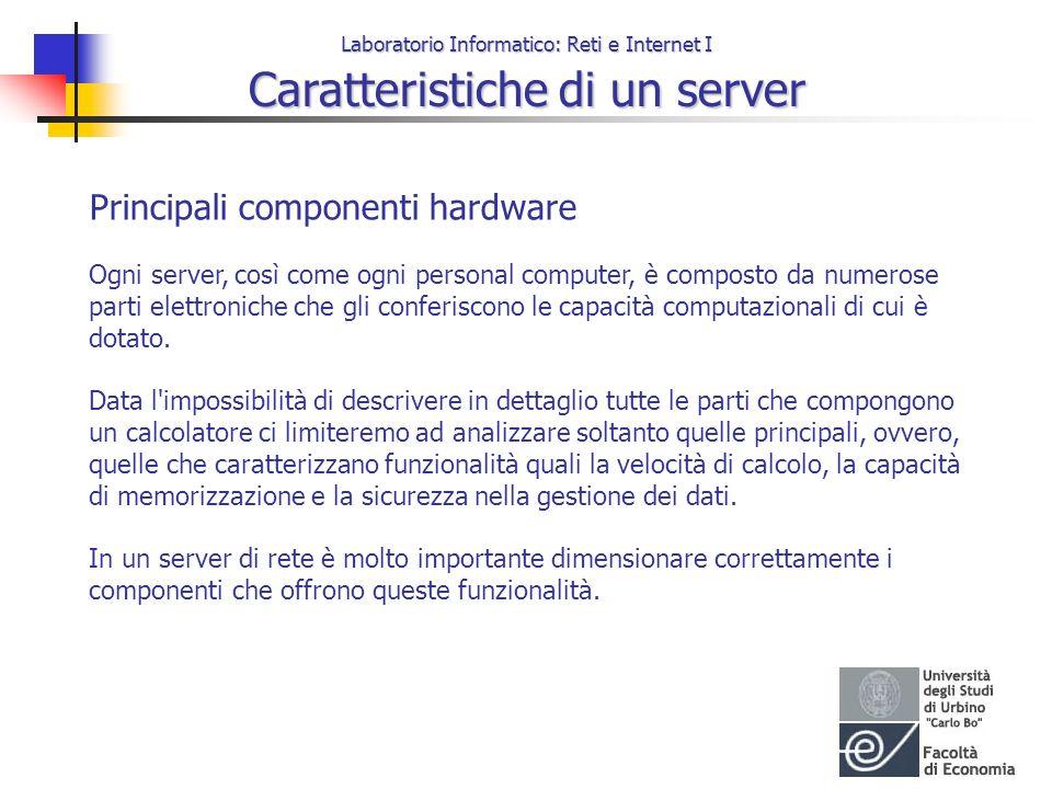 Laboratorio Informatico: Reti e Internet I Caratteristiche di un server Principali componenti hardware Ogni server, così come ogni personal computer,