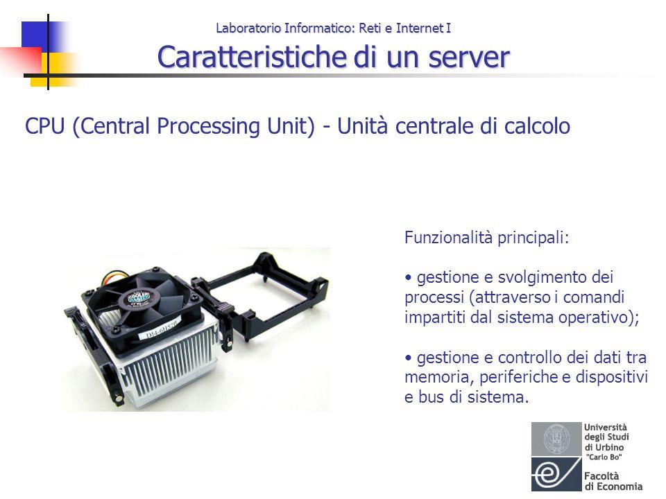 Laboratorio Informatico: Reti e Internet I Caratteristiche di un server CPU (Central Processing Unit) - Unità centrale di calcolo Funzionalità princip