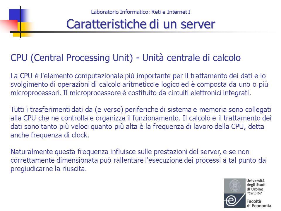 Laboratorio Informatico: Reti e Internet I Caratteristiche di un server CPU (Central Processing Unit) - Unità centrale di calcolo La CPU è l'elemento
