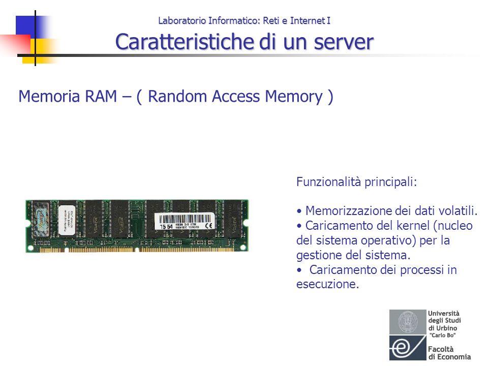 Laboratorio Informatico: Reti e Internet I Caratteristiche di un server Memoria RAM – ( Random Access Memory ) Funzionalità principali: Memorizzazione