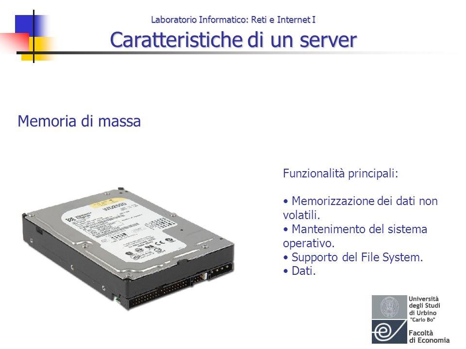 Laboratorio Informatico: Reti e Internet I Caratteristiche di un server Memoria di massa Funzionalità principali: Memorizzazione dei dati non volatili