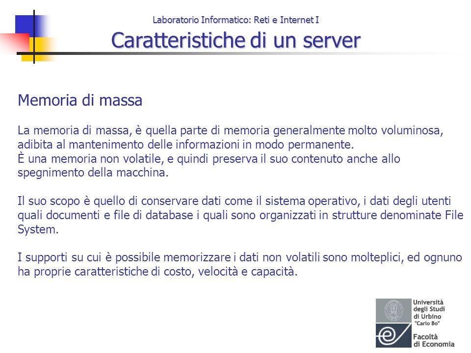 Laboratorio Informatico: Reti e Internet I Caratteristiche di un server Memoria di massa La memoria di massa, è quella parte di memoria generalmente m