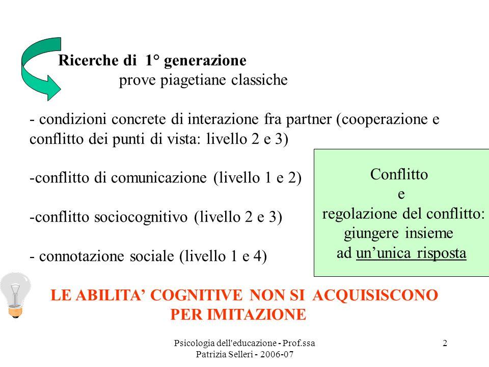 Psicologia dell'educazione - Prof.ssa Patrizia Selleri - 2006-07 2 Ricerche di 1° generazione prove piagetiane classiche - condizioni concrete di inte