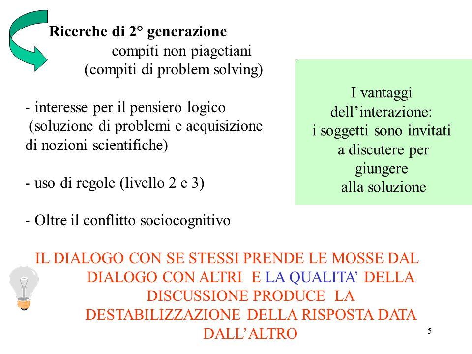 5 Ricerche di 2° generazione compiti non piagetiani (compiti di problem solving) - interesse per il pensiero logico (soluzione di problemi e acquisizi