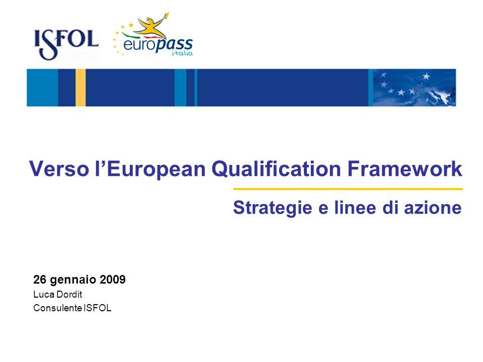 1 Verso lEuropean Qualification Framework Strategie e linee di azione 26 gennaio 2009 Luca Dordit Consulente ISFOL