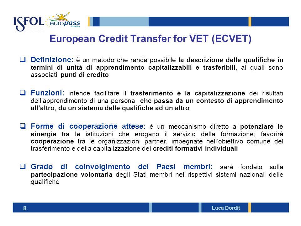 European Credit Transfer for VET (ECVET) 8 Luca Dordit Definizione: è un metodo che rende possibile la descrizione delle qualifiche in termini di unit