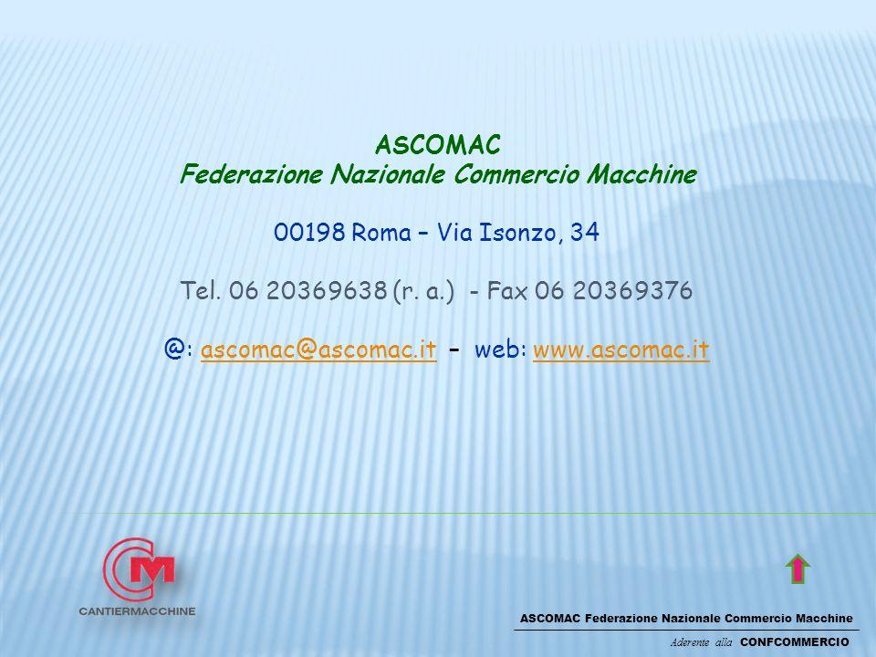 ASCOMAC Federazione Nazionale Commercio Macchine Aderente alla CONFCOMMERCIO ASCOMAC Federazione Nazionale Commercio Macchine 00198 Roma – Via Isonzo, 34 Tel.