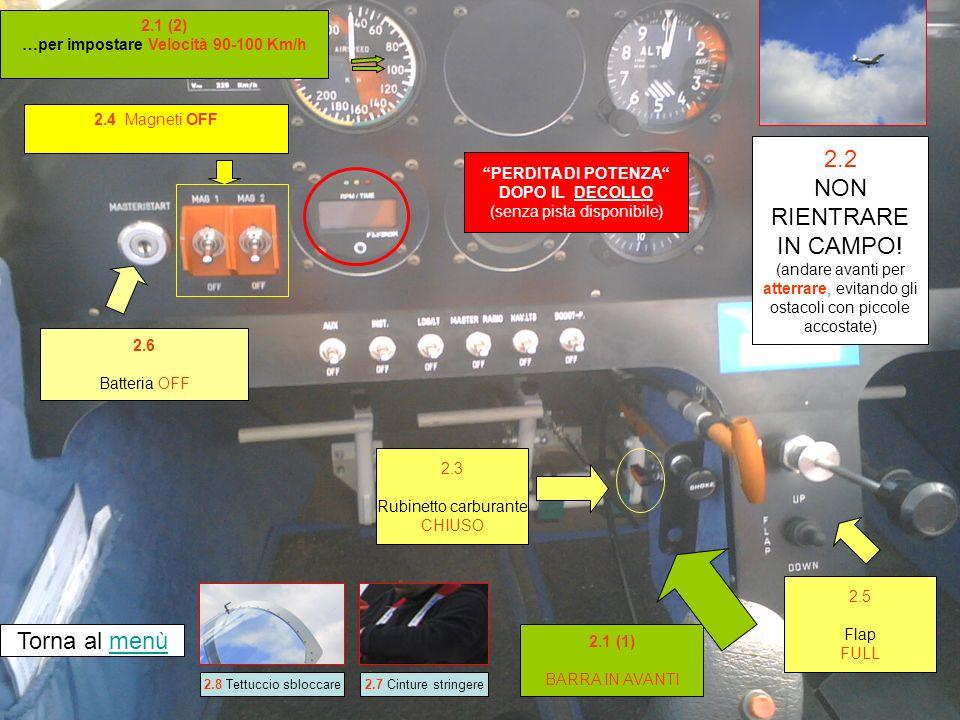 2.4 Magneti OFF 2.1 (1) BARRA IN AVANTI PERDITA DI POTENZA DOPO IL DECOLLO (senza pista disponibile) 2.6 Batteria OFF Torna al menùmenù 2.2 NON RIENTRARE IN CAMPO.