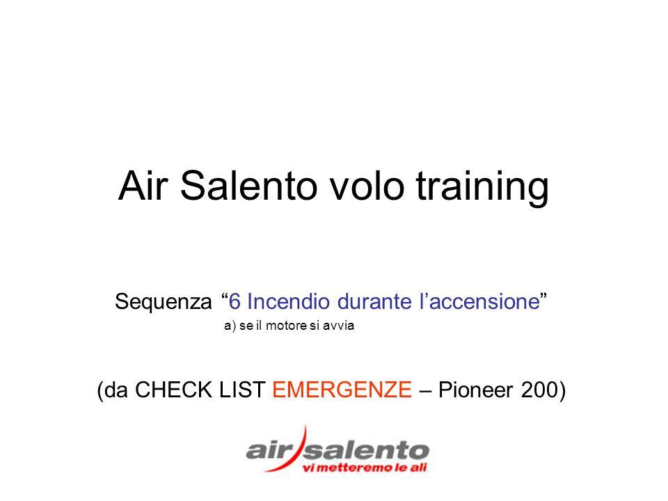 Air Salento volo training Sequenza 6 Incendio durante laccensione a) se il motore si avvia (da CHECK LIST EMERGENZE – Pioneer 200)
