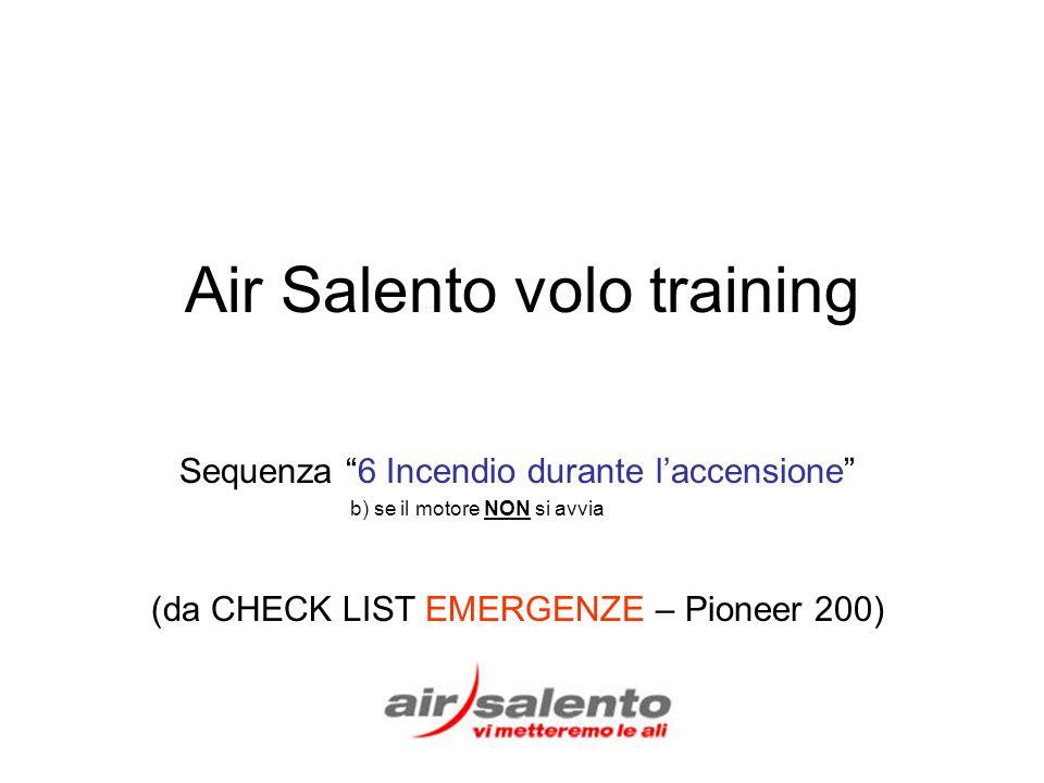Air Salento volo training Sequenza 6 Incendio durante laccensione b) se il motore NON si avvia (da CHECK LIST EMERGENZE – Pioneer 200)