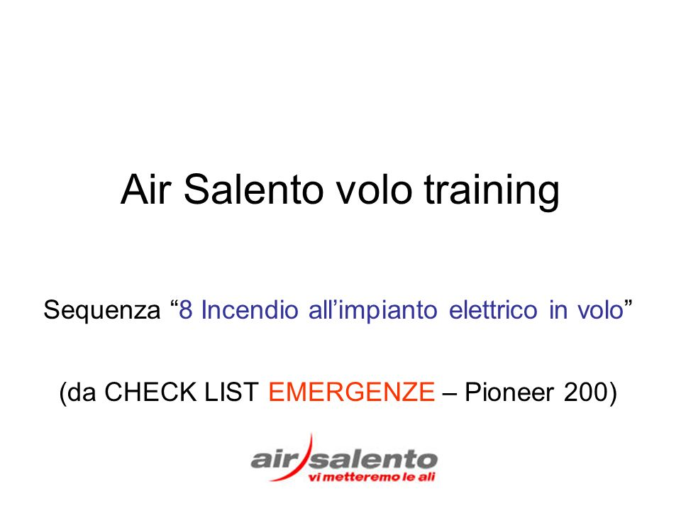 Air Salento volo training Sequenza 8 Incendio allimpianto elettrico in volo (da CHECK LIST EMERGENZE – Pioneer 200)
