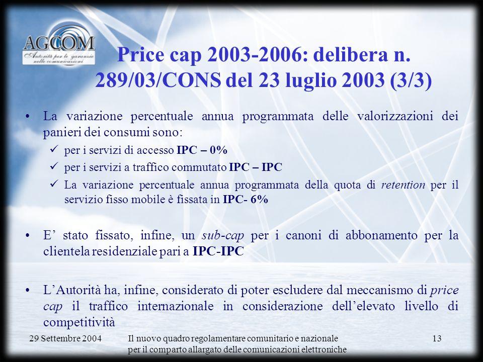 29 Settembre 2004 Il nuovo quadro regolamentare comunitario e nazionale per il comparto allargato delle comunicazioni elettroniche 13 Price cap 2003-2006: delibera n.