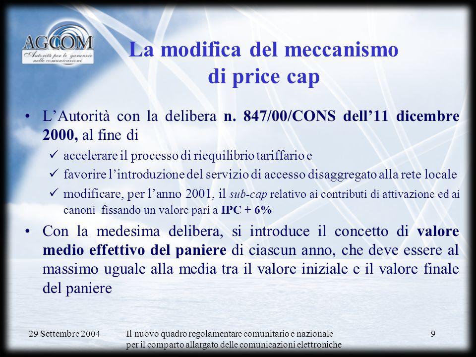 29 Settembre 2004 Il nuovo quadro regolamentare comunitario e nazionale per il comparto allargato delle comunicazioni elettroniche 9 La modifica del meccanismo di price cap LAutorità con la delibera n.