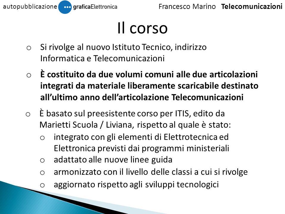 Il corso o Si rivolge al nuovo Istituto Tecnico, indirizzo Informatica e Telecomunicazioni Francesco Marino Telecomunicazioni autopubblicazione o inte