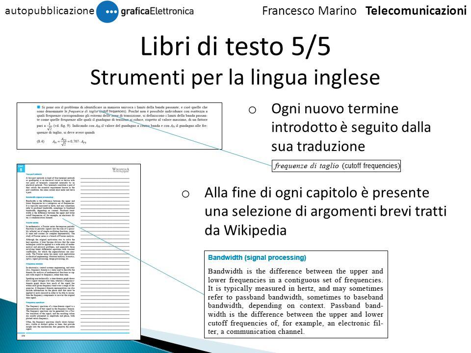 Libri di testo 5/5 Strumenti per la lingua inglese o Ogni nuovo termine introdotto è seguito dalla sua traduzione Francesco Marino Telecomunicazioni a