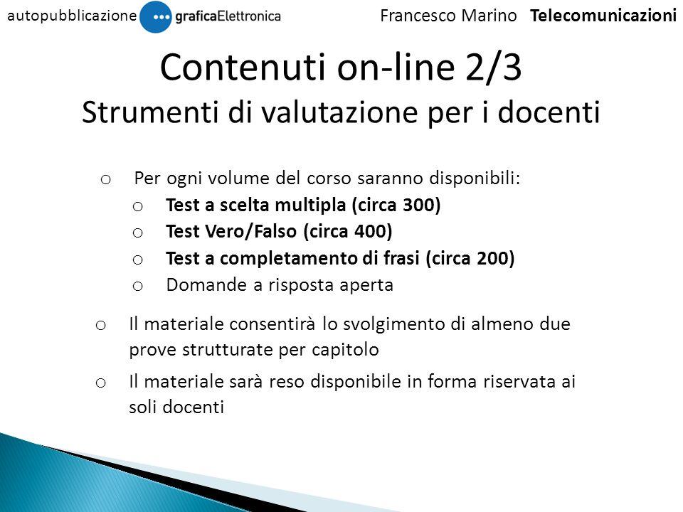 Francesco Marino Telecomunicazioni autopubblicazione Contenuti on-line 2/3 Strumenti di valutazione per i docenti o Per ogni volume del corso saranno