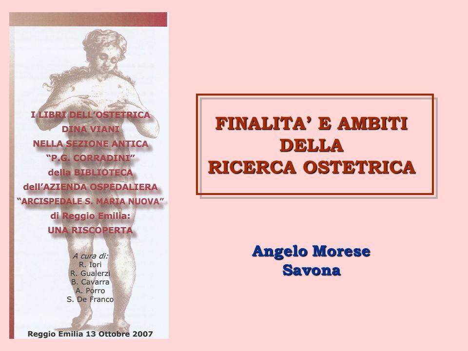 FINALITA E AMBITI DELLA RICERCA OSTETRICA Angelo Morese Savona