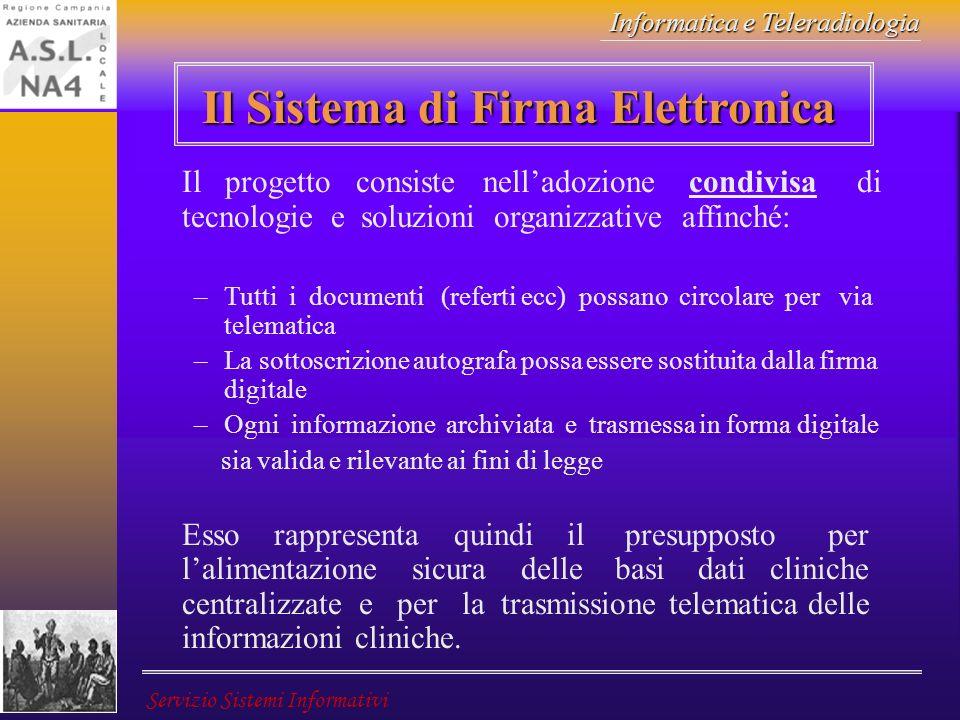 Informatica e Teleradiologia Servizio Sistemi Informativi Il Sistema di Firma Elettronica Il progetto consiste nelladozione condivisa di tecnologie e