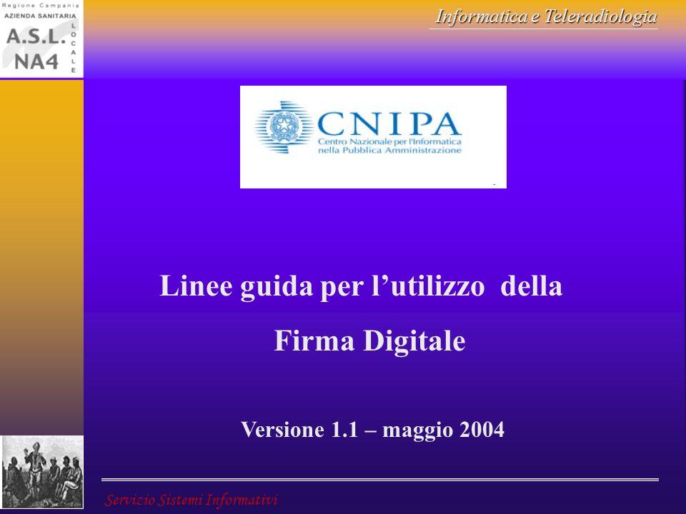 Informatica e Teleradiologia Servizio Sistemi Informativi Linee guida per lutilizzo della Firma Digitale Versione 1.1 – maggio 2004