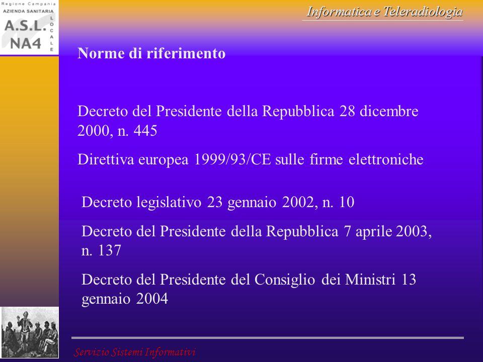 Informatica e Teleradiologia Servizio Sistemi Informativi Norme di riferimento Decreto del Presidente della Repubblica 28 dicembre 2000, n. 445 Dirett