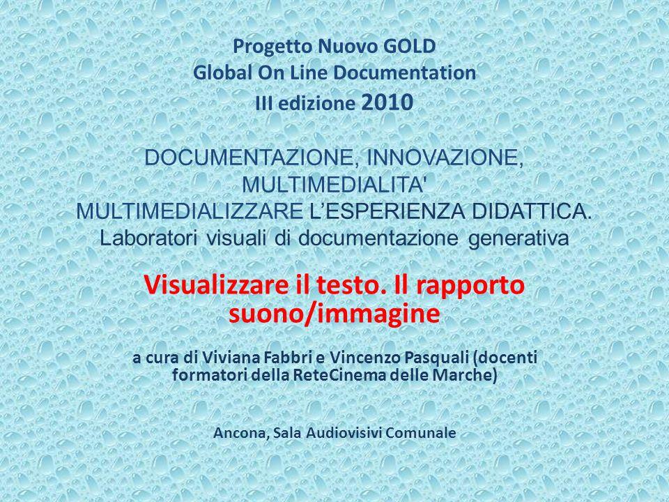 Progetto Nuovo GOLD Global On Line Documentation III edizione 2010 DOCUMENTAZIONE, INNOVAZIONE, MULTIMEDIALITA MULTIMEDIALIZZARE LESPERIENZA DIDATTICA.
