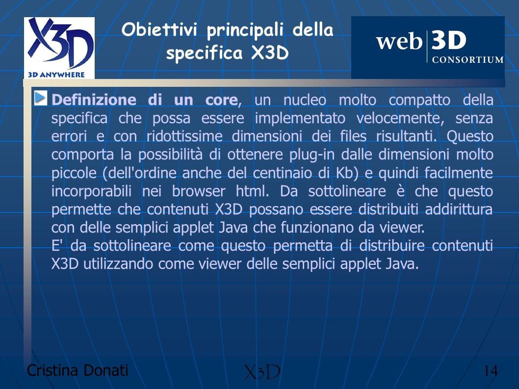Cristina Donati 14 X3D Definizione di un core, un nucleo molto compatto della specifica che possa essere implementato velocemente, senza errori e con