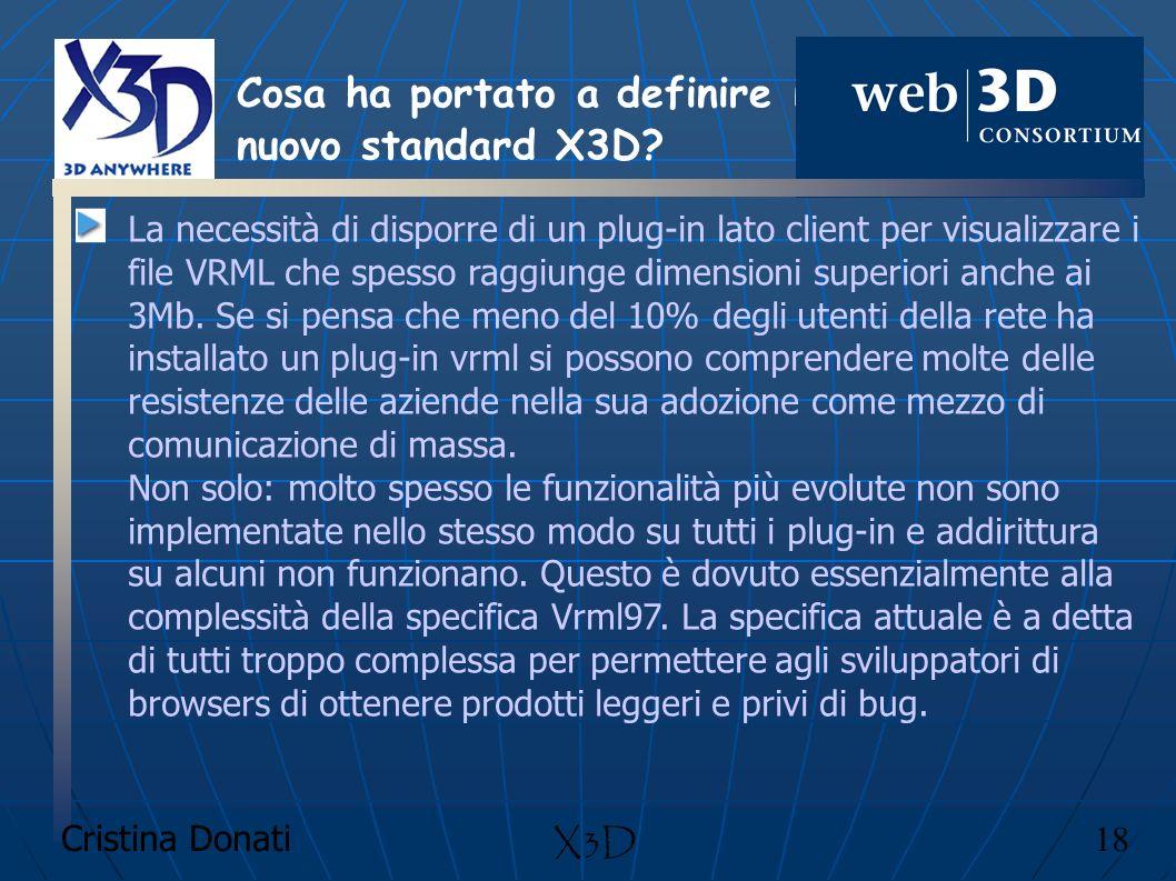 Cristina Donati 18 X3D La necessità di disporre di un plug-in lato client per visualizzare i file VRML che spesso raggiunge dimensioni superiori anche