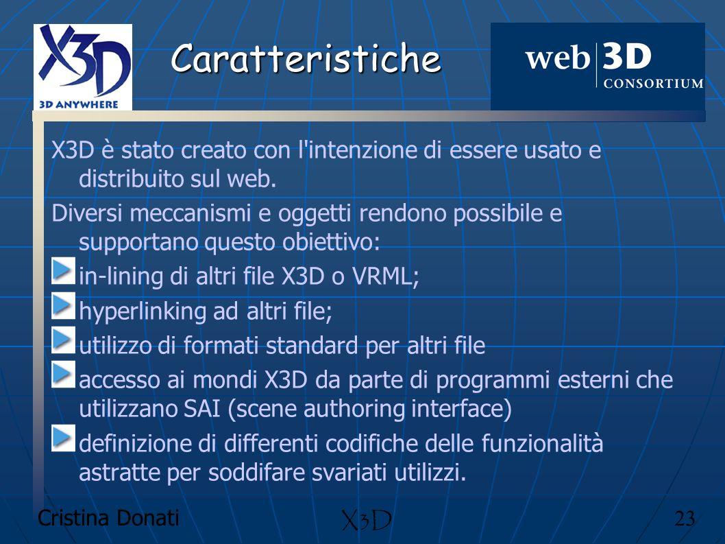 Cristina Donati 23 X3D Caratteristiche X3D è stato creato con l'intenzione di essere usato e distribuito sul web. Diversi meccanismi e oggetti rendono