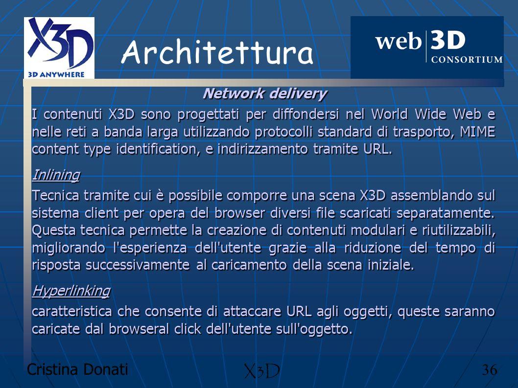 Cristina Donati 36 X3D Architettura Network delivery I contenuti X3D sono progettati per diffondersi nel World Wide Web e nelle reti a banda larga uti