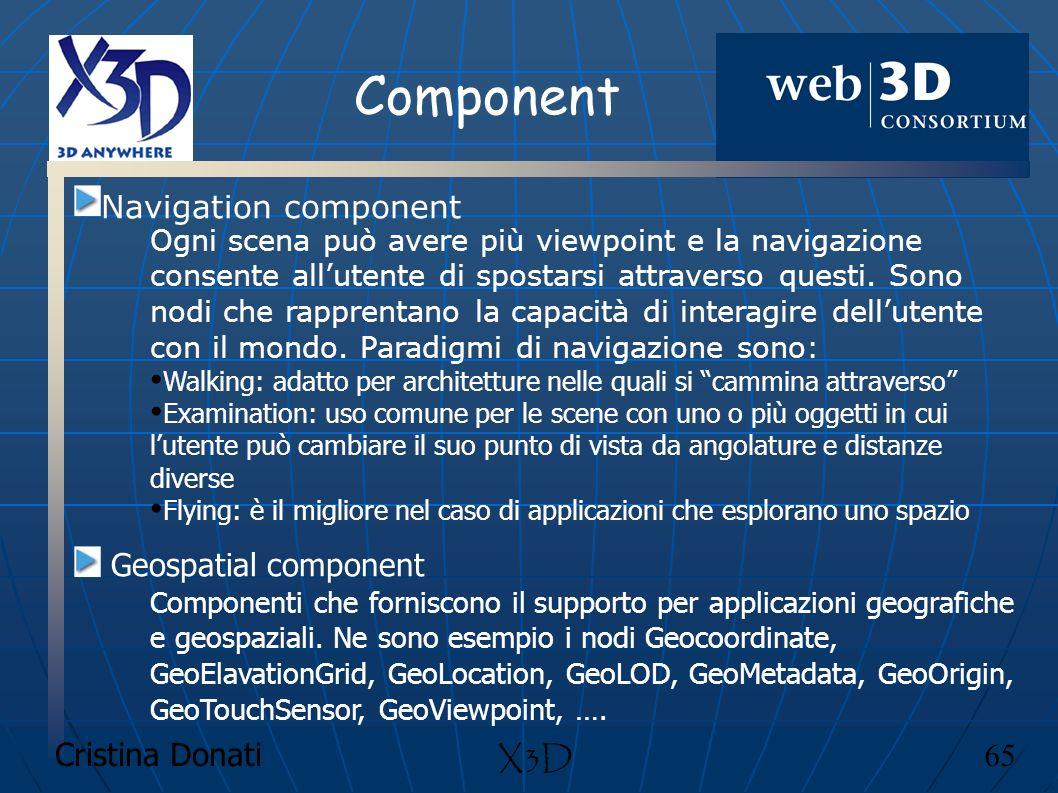 Cristina Donati 65 X3D Component Navigation component Ogni scena può avere più viewpoint e la navigazione consente allutente di spostarsi attraverso q