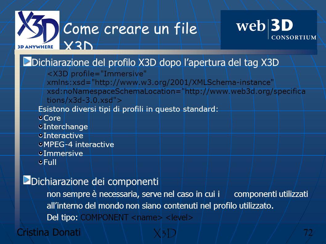 Cristina Donati 72 X3D Come creare un file X3D Dichiarazione del profilo X3D dopo lapertura del tag X3D <X3D profile=