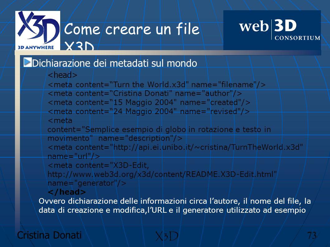 Cristina Donati 73 X3D Come creare un file X3D Dichiarazione dei metadati sul mondo <meta content=